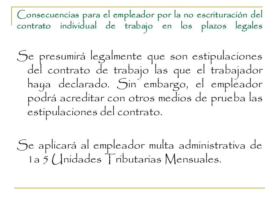 Consecuencias para el empleador por la no escrituración del contrato individual de trabajo en los plazos legales Se presumirá legalmente que son estip