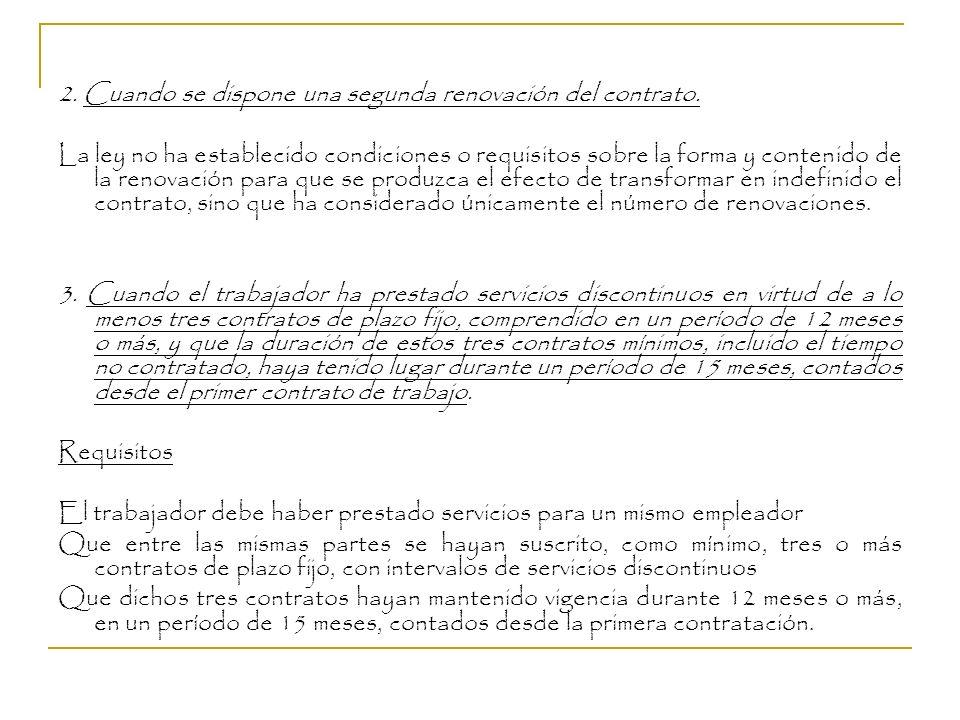 2. Cuando se dispone una segunda renovación del contrato. La ley no ha establecido condiciones o requisitos sobre la forma y contenido de la renovació