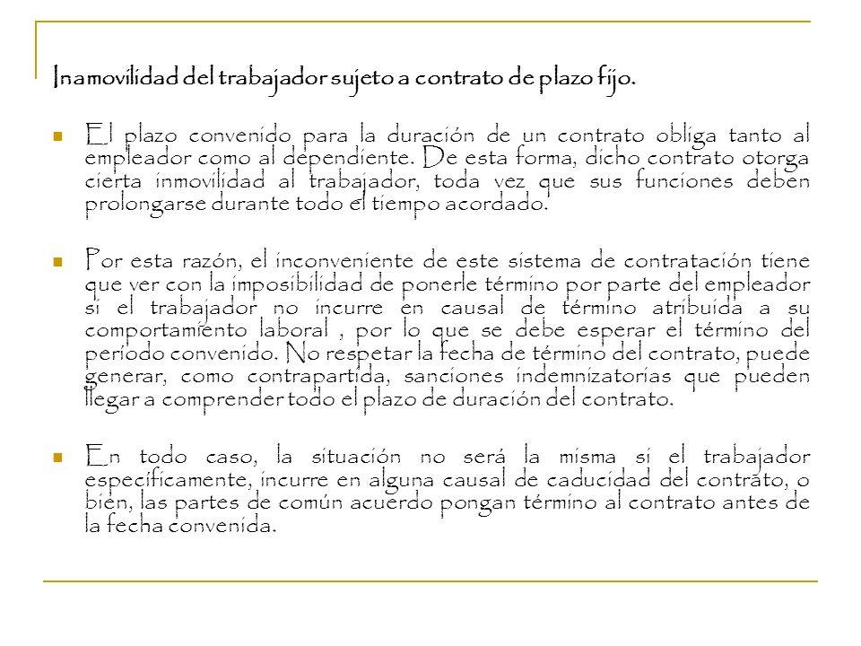 Inamovilidad del trabajador sujeto a contrato de plazo fijo. El plazo convenido para la duración de un contrato obliga tanto al empleador como al depe