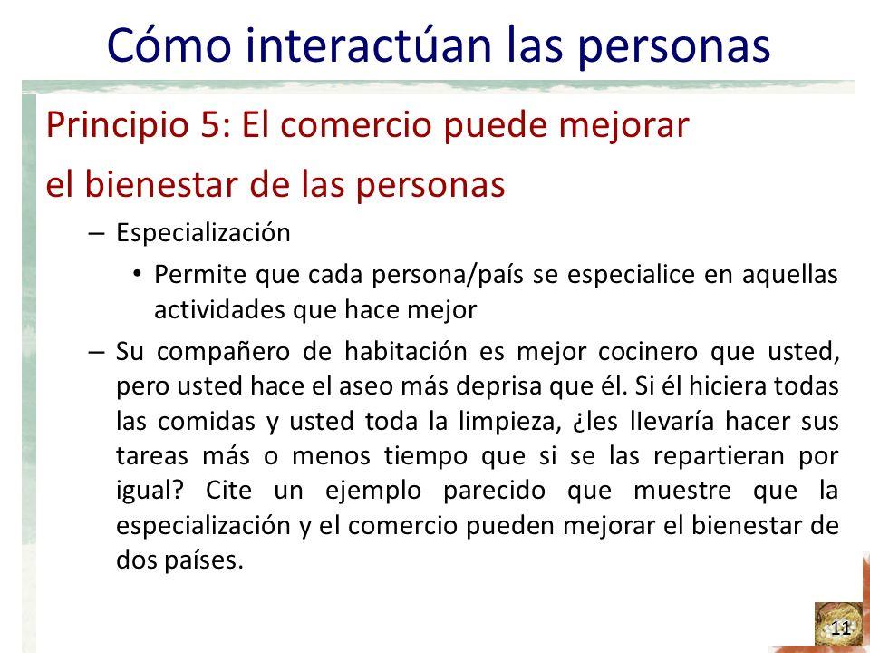 Cómo interactúan las personas Principio 5: El comercio puede mejorar el bienestar de las personas – Especialización Permite que cada persona/país se e