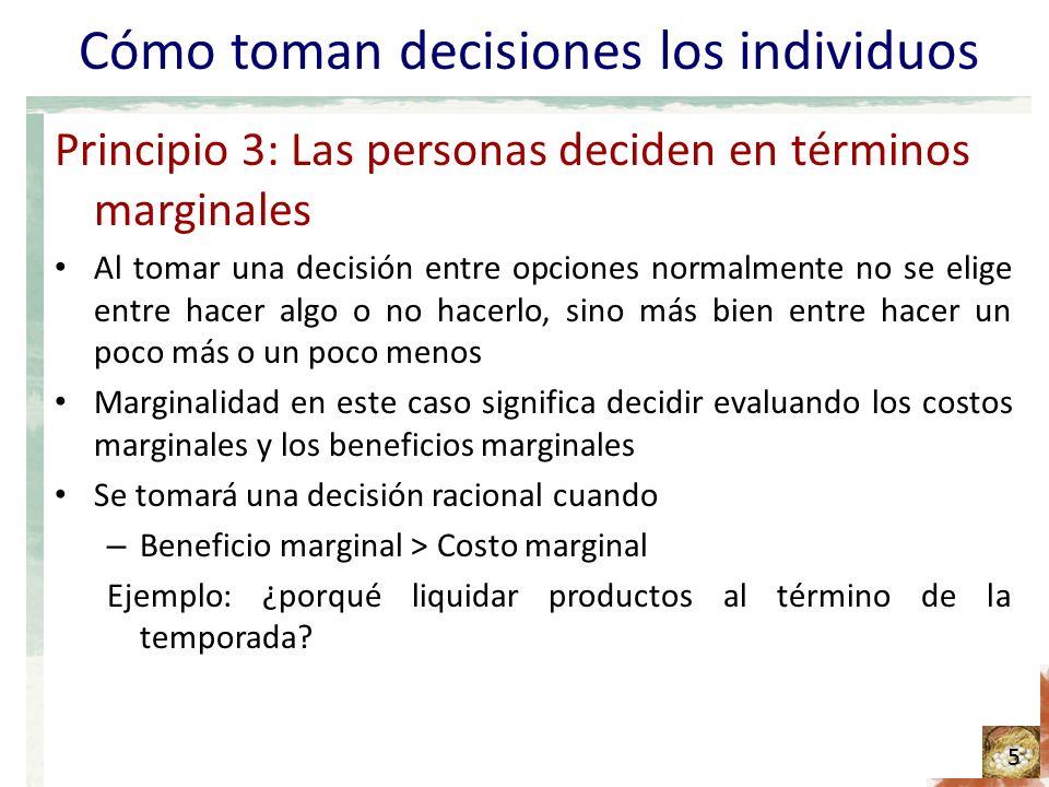 Cómo toman decisiones los individuos Principio 3: Las personas deciden en términos marginales Al tomar una decisión entre opciones normalmente no se e