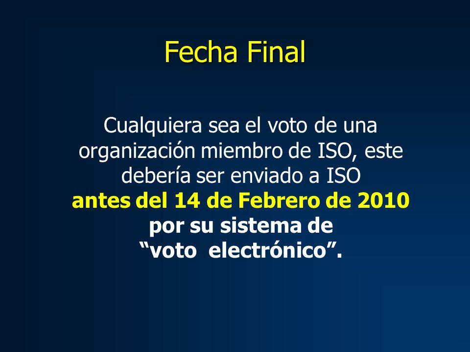 Cualquiera sea el voto de una organización miembro de ISO, este debería ser enviado a ISO antes del 14 de Febrero de 2010 por su sistema de voto elect