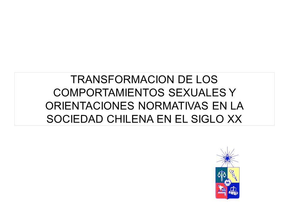 TRANSFORMACION DE LOS COMPORTAMIENTOS SEXUALES Y ORIENTACIONES NORMATIVAS EN LA SOCIEDAD CHILENA EN EL SIGLO XX