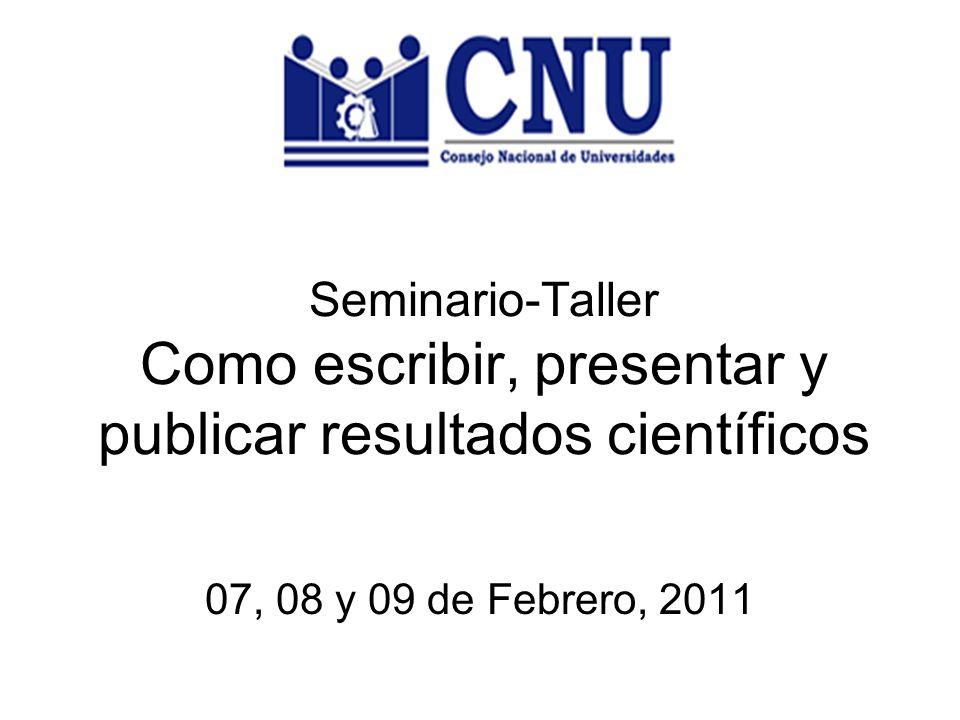 Seminario-Taller Como escribir, presentar y publicar resultados científicos 07, 08 y 09 de Febrero, 2011