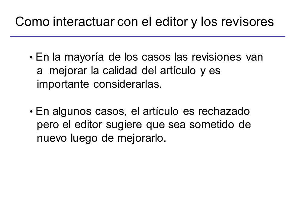 Como interactuar con el editor y los revisores En la mayoría de los casos las revisiones van a mejorar la calidad del artículo y es importante considerarlas.