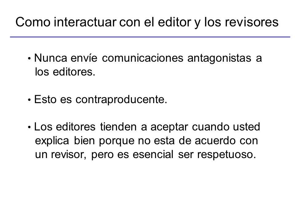 Como interactuar con el editor y los revisores Nunca envíe comunicaciones antagonistas a los editores.