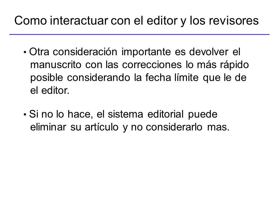 Como interactuar con el editor y los revisores Otra consideración importante es devolver el manuscrito con las correcciones lo más rápido posible considerando la fecha límite que le de el editor.