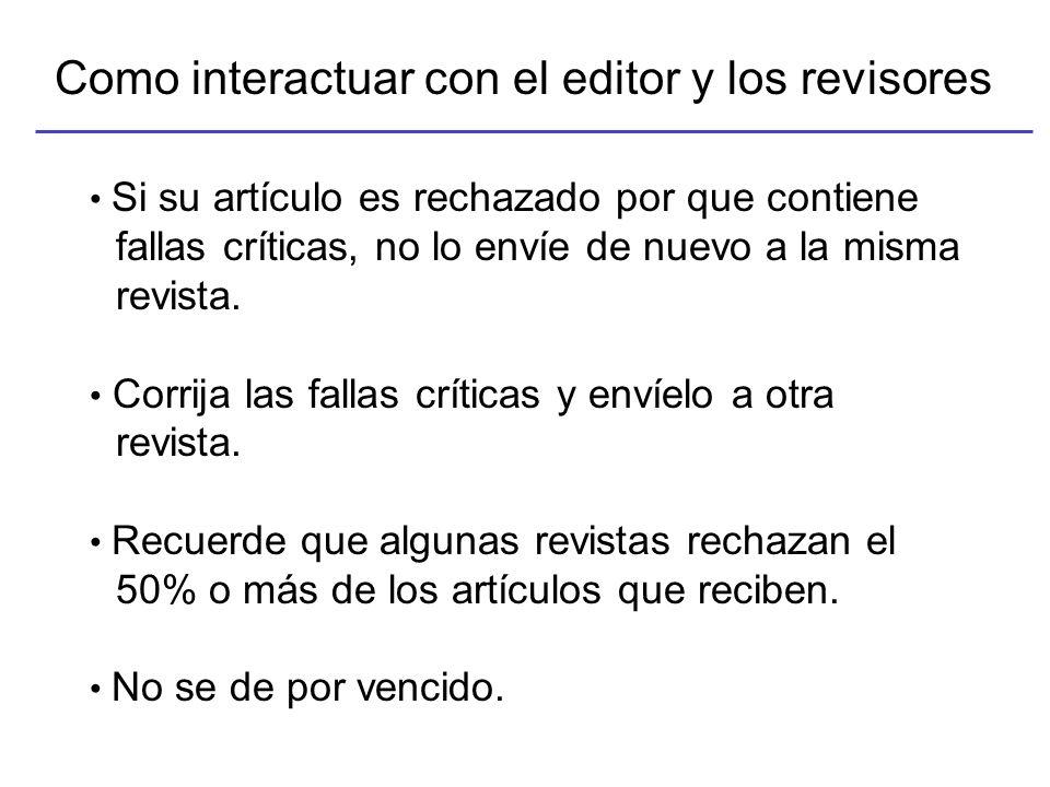 Como interactuar con el editor y los revisores Si su artículo es rechazado por que contiene fallas críticas, no lo envíe de nuevo a la misma revista.