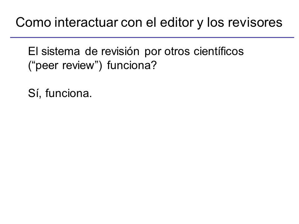 Como interactuar con el editor y los revisores El sistema de revisión por otros científicos (peer review) funciona.