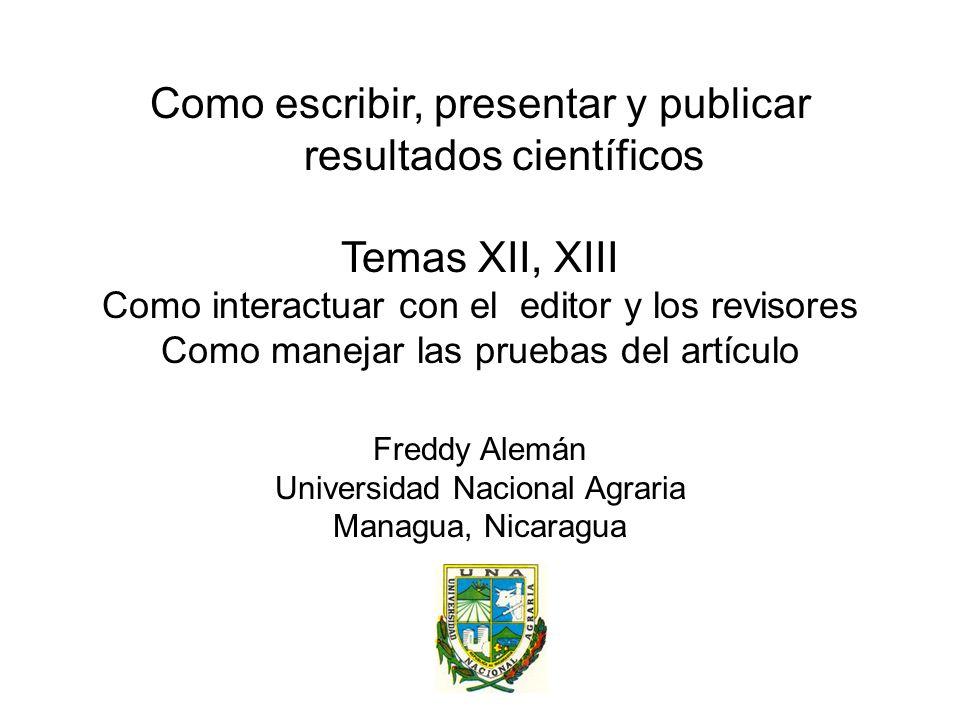 Como escribir, presentar y publicar resultados científicos Temas XII, XIII Como interactuar con el editor y los revisores Como manejar las pruebas del artículo Freddy Alemán Universidad Nacional Agraria Managua, Nicaragua