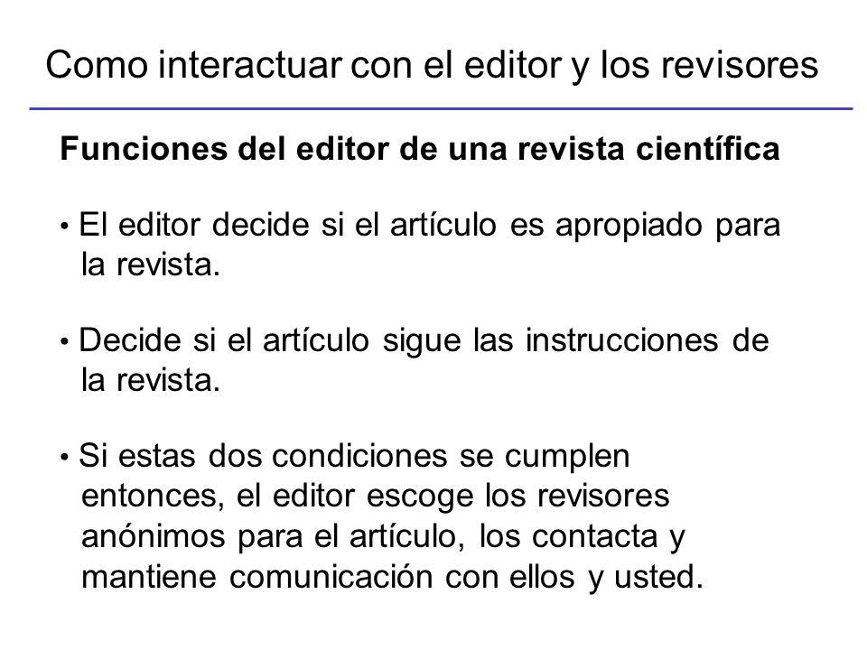 Como interactuar con el editor y los revisores Funciones del editor de una revista científica Si usted requiere información con respecto a la revisión de su artículo, debe contactar al editor o al editor asociado al que su artículo fue asignado.
