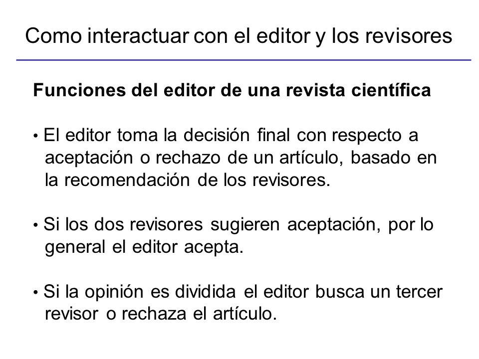 Como interactuar con el editor y los revisores Funciones del editor de una revista científica El editor toma la decisión final con respecto a aceptación o rechazo de un artículo, basado en la recomendación de los revisores.