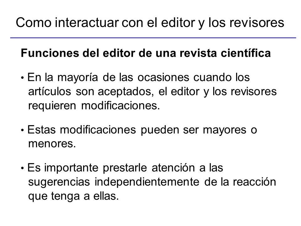 Como interactuar con el editor y los revisores Si las revisiones requeridas son menores, es mejor aceptarlas (no pelearlas), pues no debe tomar mucho tiempo incorporarlas.