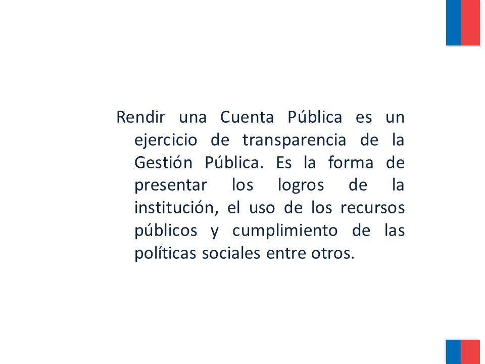 Rendir una Cuenta Pública es un ejercicio de transparencia de la Gestión Pública.