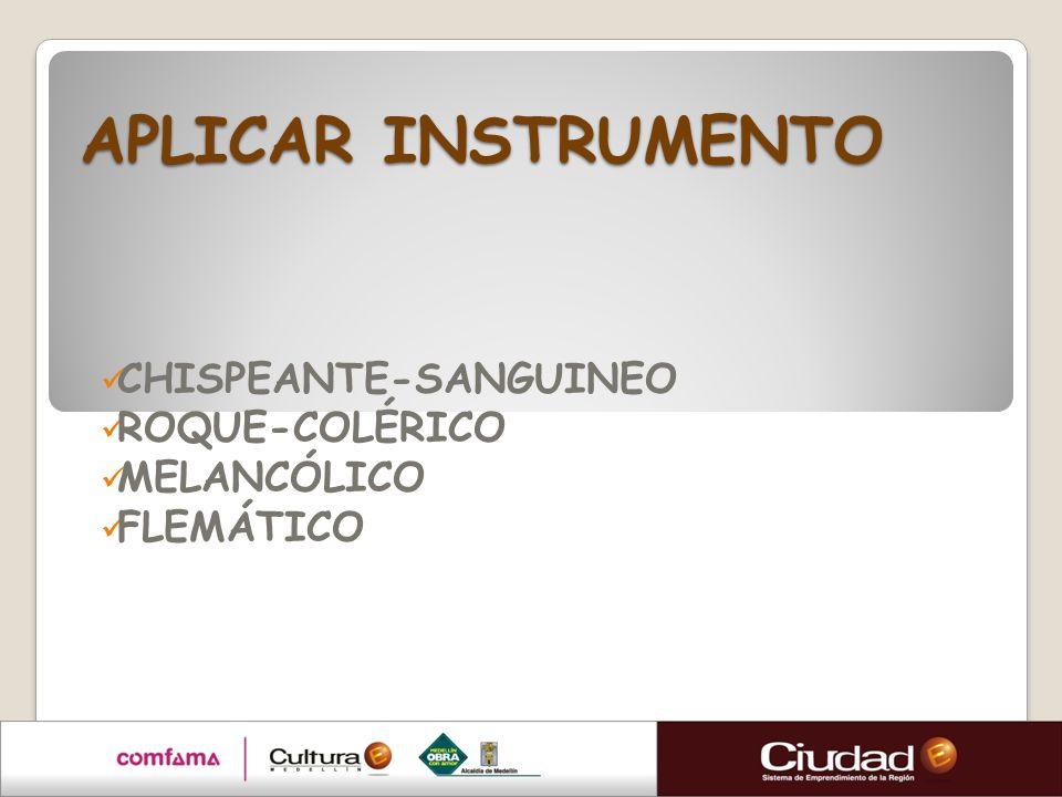 APLICAR INSTRUMENTO CHISPEANTE-SANGUINEO ROQUE-COLÉRICO MELANCÓLICO FLEMÁTICO