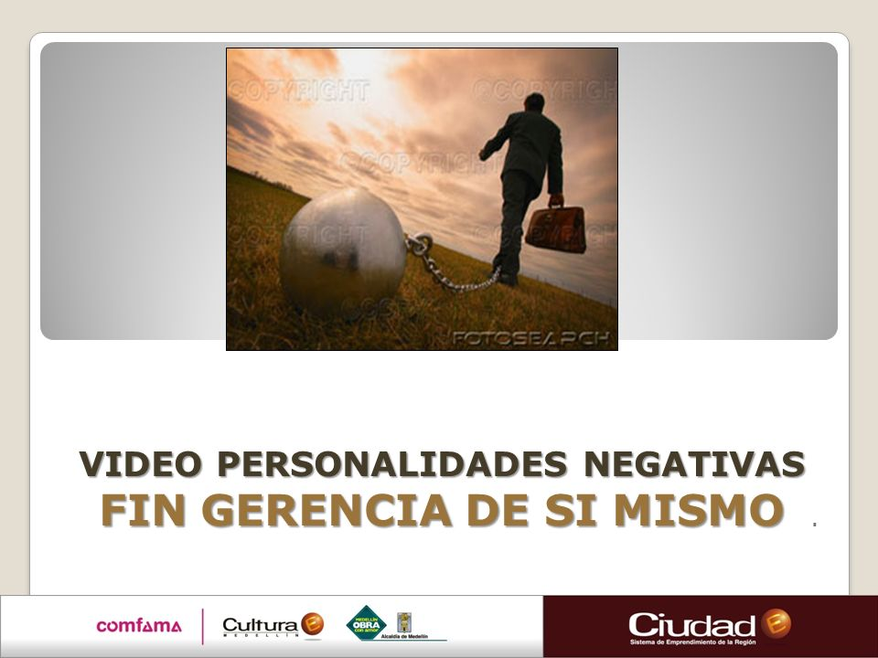 VIDEO PERSONALIDADES NEGATIVAS FIN GERENCIA DE SI MISMO.