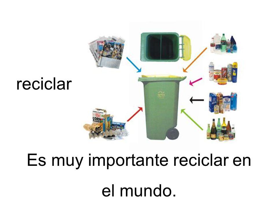 reciclar Es muy importante reciclar en el mundo.