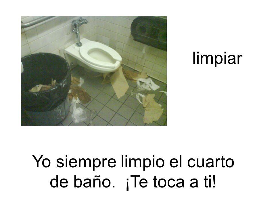 limpiar Yo siempre limpio el cuarto de baño. ¡Te toca a ti!