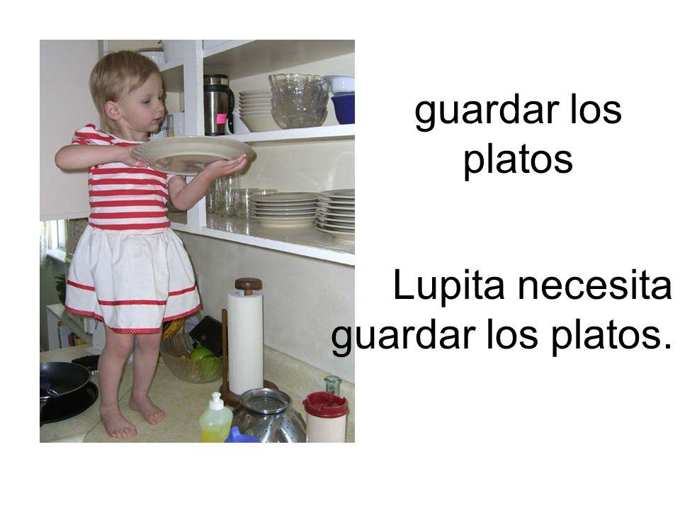 guardar los platos Lupita necesita guardar los platos.