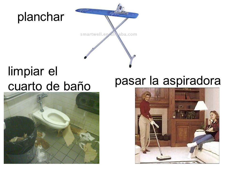 limpiar el cuarto de baño pasar la aspiradora planchar