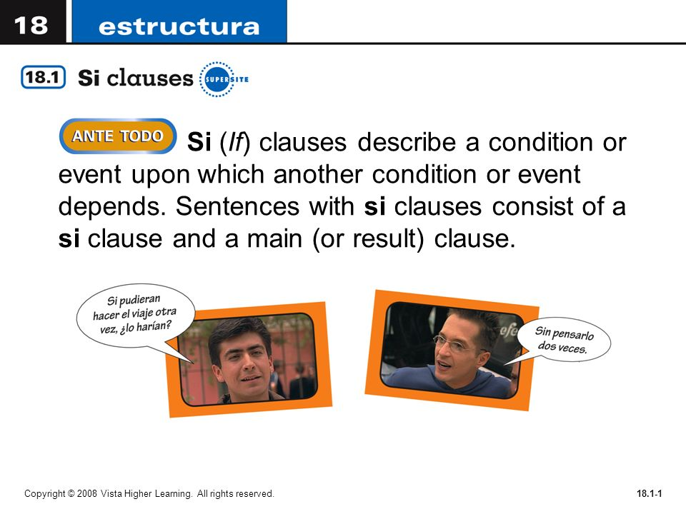 Copyright © 2008 Vista Higher Learning. All rights reserved.18.1-1 Si (If) clauses describe a condition or event upon which another condition or event