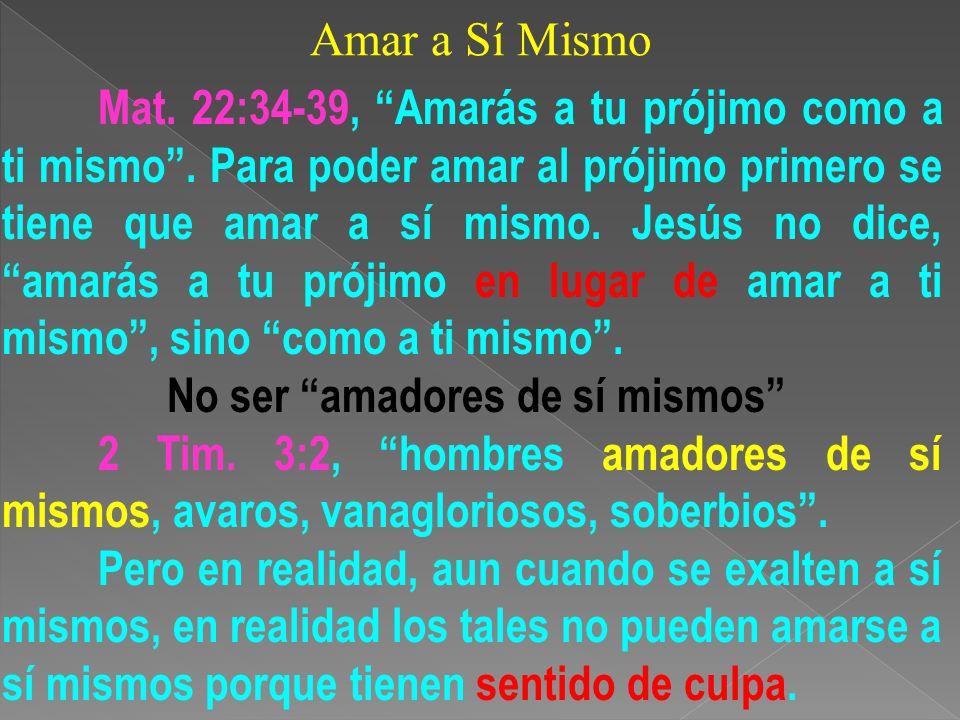 Amar a Sí Mismo Muchos se desprecian a sí mismos.