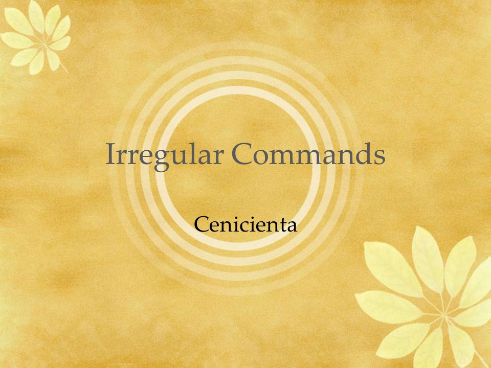 Irregular Commands Cenicienta