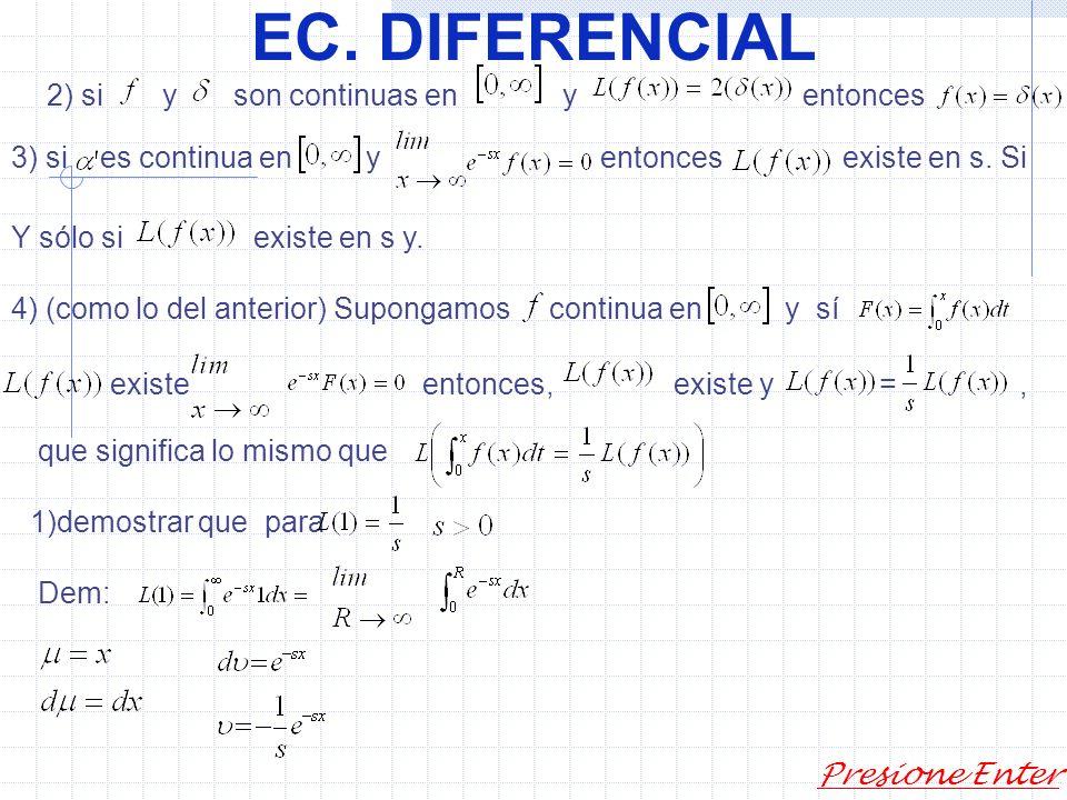 EC. DIFERENCIAL Presione Enter Transformadas de Laplace. Supóngase quees función ental que converge para algunosvalores de s. Esta integral depende y