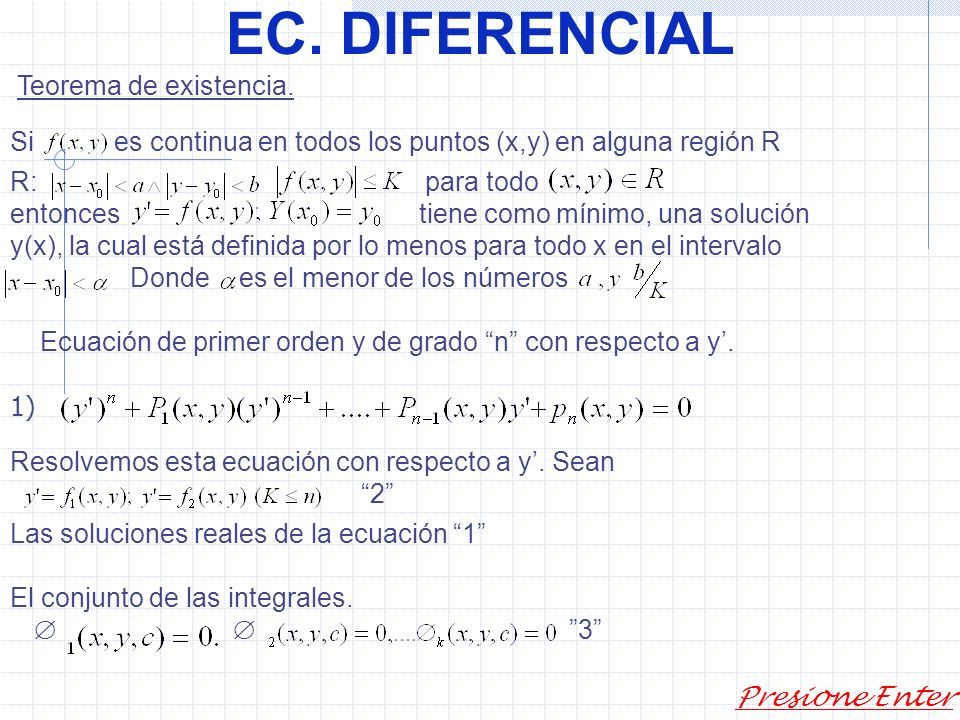 EC. DIFERENCIAL Presione Enter 4) El problema del tipo puede tener ninguna, precisamente una, o más de una solución. Esto conduce a plantearse dos pro