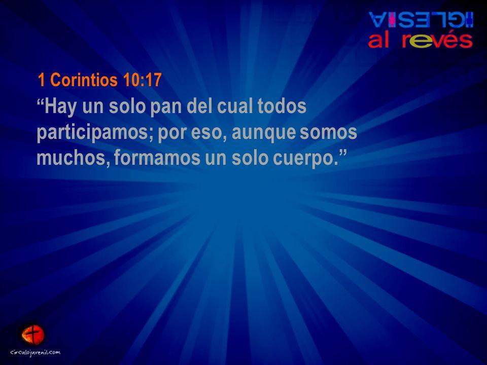 Hay un solo pan del cual todos participamos; por eso, aunque somos muchos, formamos un solo cuerpo. 1 Corintios 10:17