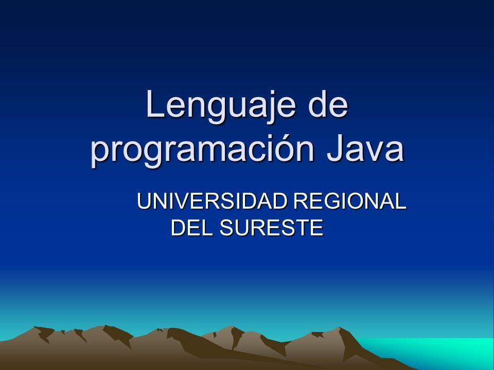 Lenguaje de programación Java UNIVERSIDAD REGIONAL DEL SURESTE
