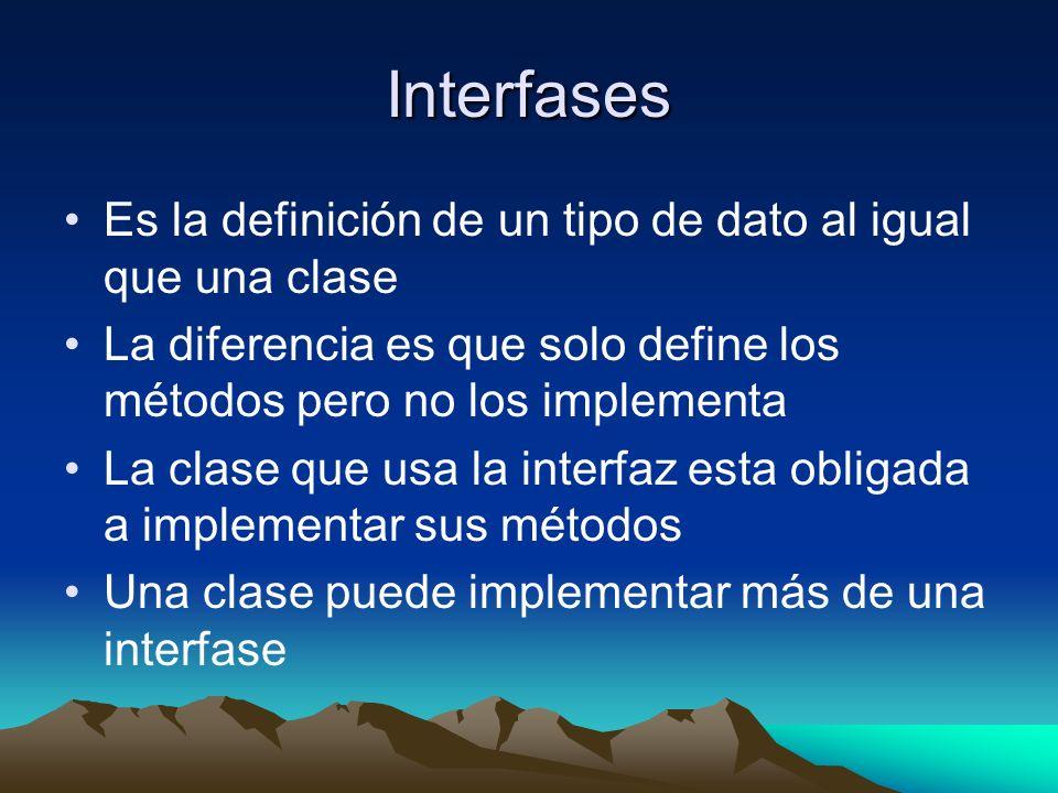 Interfases Es la definición de un tipo de dato al igual que una clase La diferencia es que solo define los métodos pero no los implementa La clase que