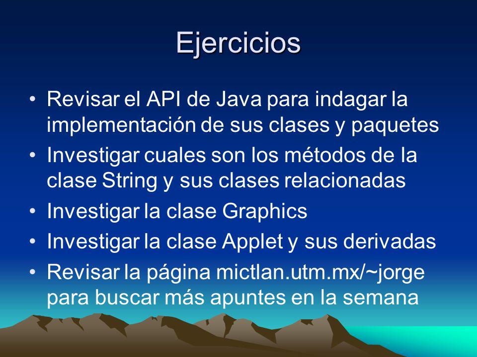 Ejercicios Revisar el API de Java para indagar la implementación de sus clases y paquetes Investigar cuales son los métodos de la clase String y sus c
