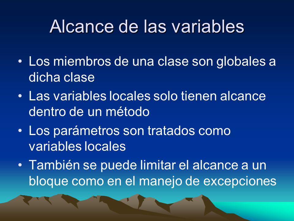 Alcance de las variables Los miembros de una clase son globales a dicha clase Las variables locales solo tienen alcance dentro de un método Los parámetros son tratados como variables locales También se puede limitar el alcance a un bloque como en el manejo de excepciones