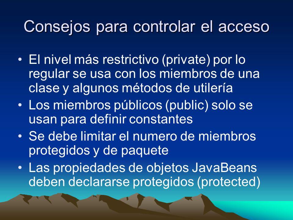 Consejos para controlar el acceso El nivel más restrictivo (private) por lo regular se usa con los miembros de una clase y algunos métodos de utilería