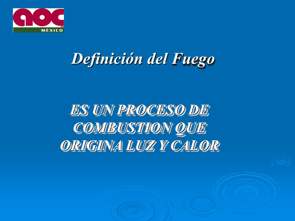 ES UN PROCESO DE COMBUSTION QUE ORIGINA LUZ Y CALOR Fuego Definición del Fuego