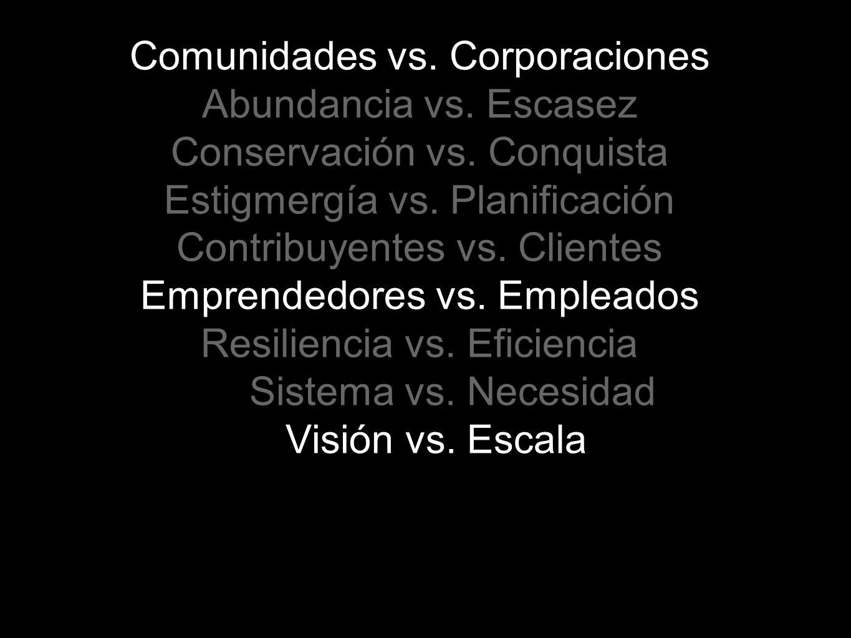 Comunidades vs. Corporaciones Abundancia vs. Escasez Conservación vs. Conquista Estigmergía vs. Planificación Contribuyentes vs. Clientes Emprendedore