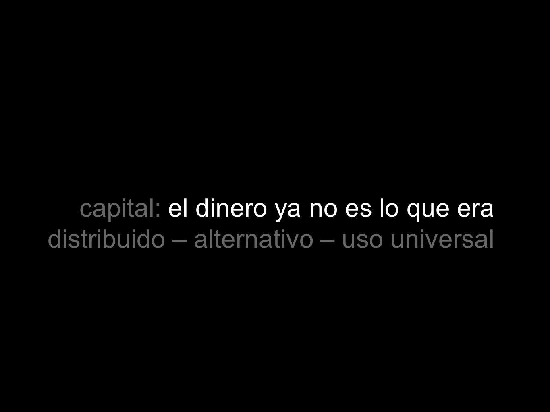 capital: el dinero ya no es lo que era distribuido – alternativo – uso universal