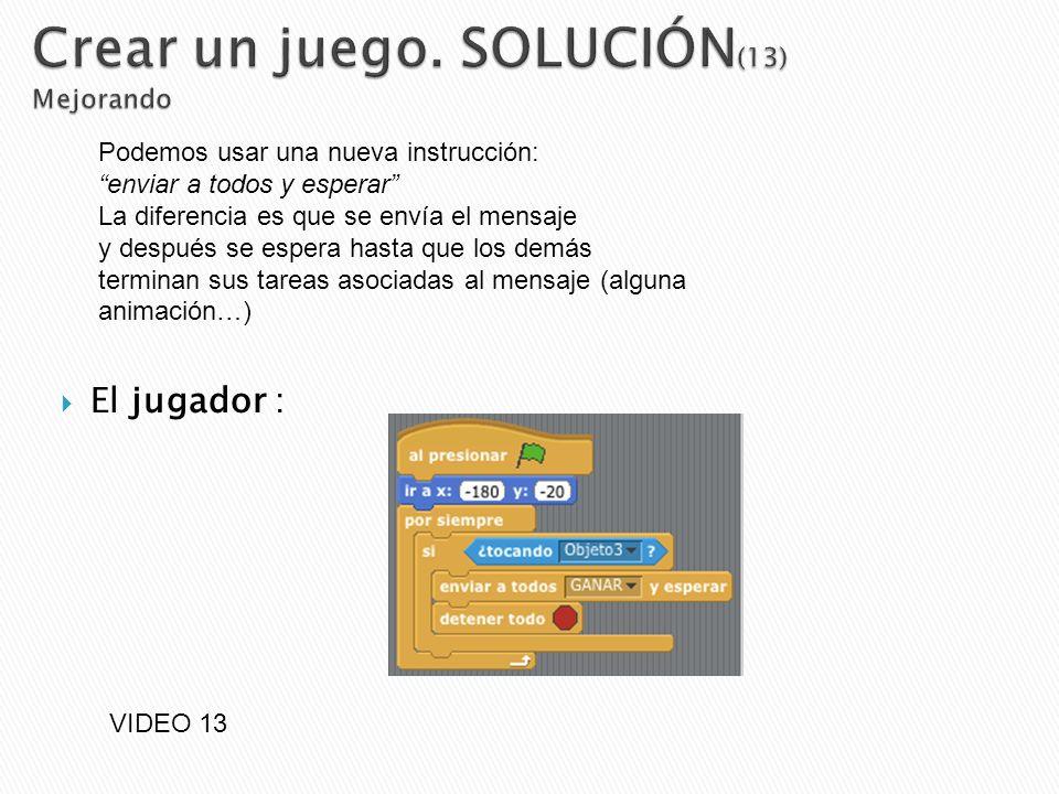 El jugador : Podemos usar una nueva instrucción: enviar a todos y esperar La diferencia es que se envía el mensaje y después se espera hasta que los d