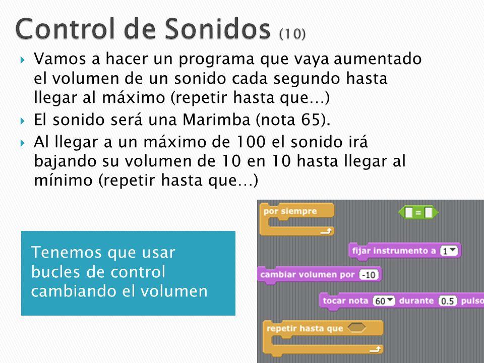 Tenemos que usar bucles de control cambiando el volumen Vamos a hacer un programa que vaya aumentado el volumen de un sonido cada segundo hasta llegar