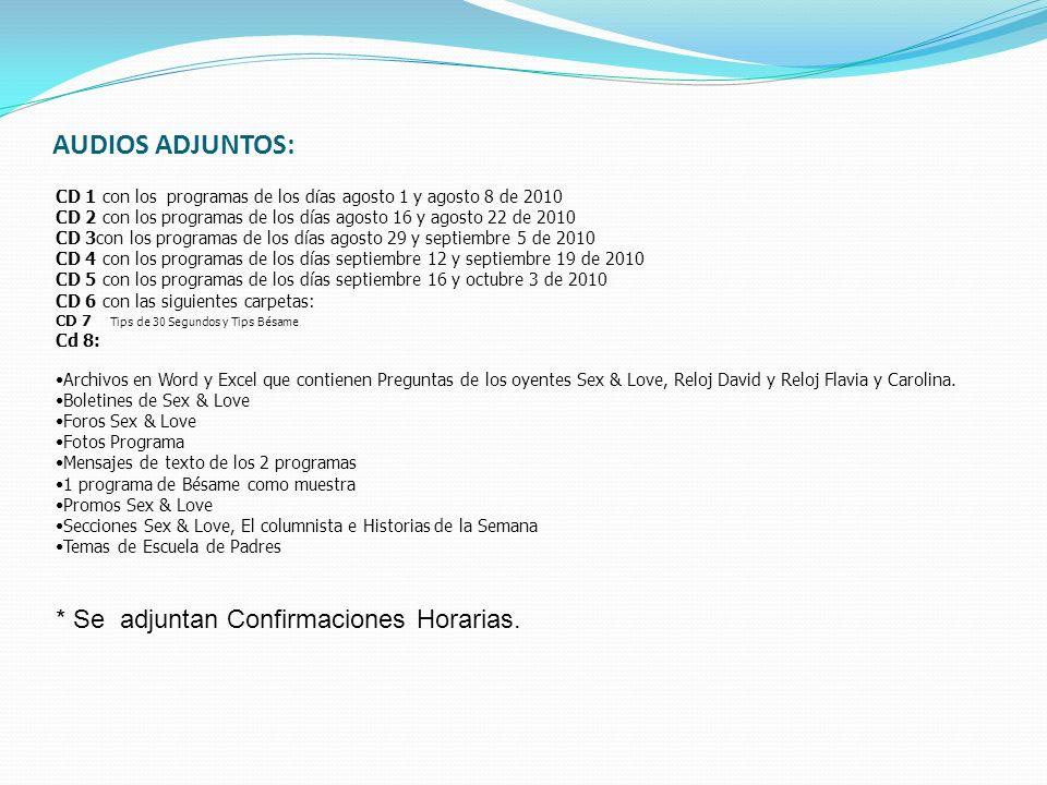 AUDIOS ADJUNTOS: CD 1 con los programas de los d í as agosto 1 y agosto 8 de 2010 CD 2 con los programas de los días agosto 16 y agosto 22 de 2010 CD