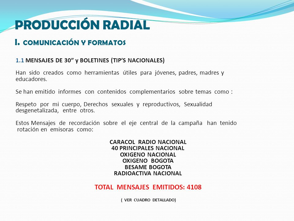 PRODUCCIÓN RADIAL I. COMUNICACIÓN Y FORMATOS 1.1 MENSAJES DE 30 y BOLETINES (TIPS NACIONALES) Han sido creados como herramientas útiles para jóvenes,