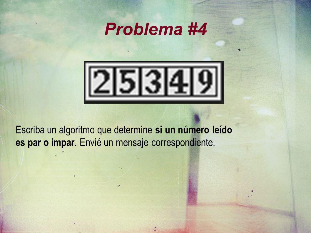 Problema #4 Escriba un algoritmo que determine si un número leído es par o impar. Envié un mensaje correspondiente.