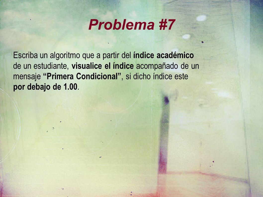 Problema #7 Escriba un algoritmo que a partir del índice académico de un estudiante, visualice el índice acompañado de un mensaje Primera Condicional, si dicho índice este por debajo de 1.00.