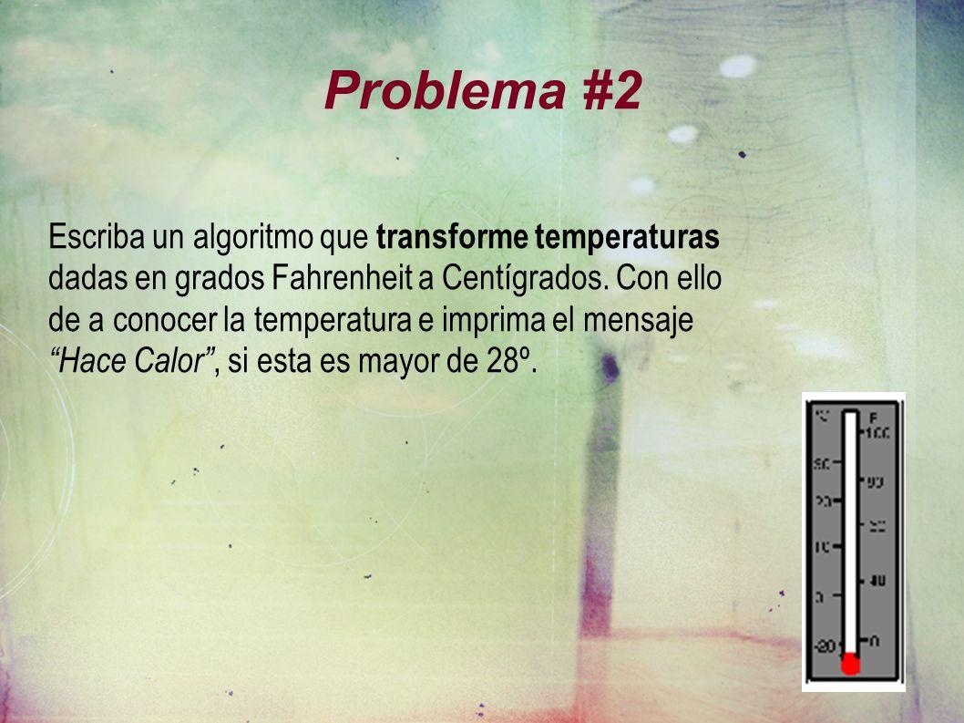 Problema #2 Escriba un algoritmo que transforme temperaturas dadas en grados Fahrenheit a Centígrados. Con ello de a conocer la temperatura e imprima
