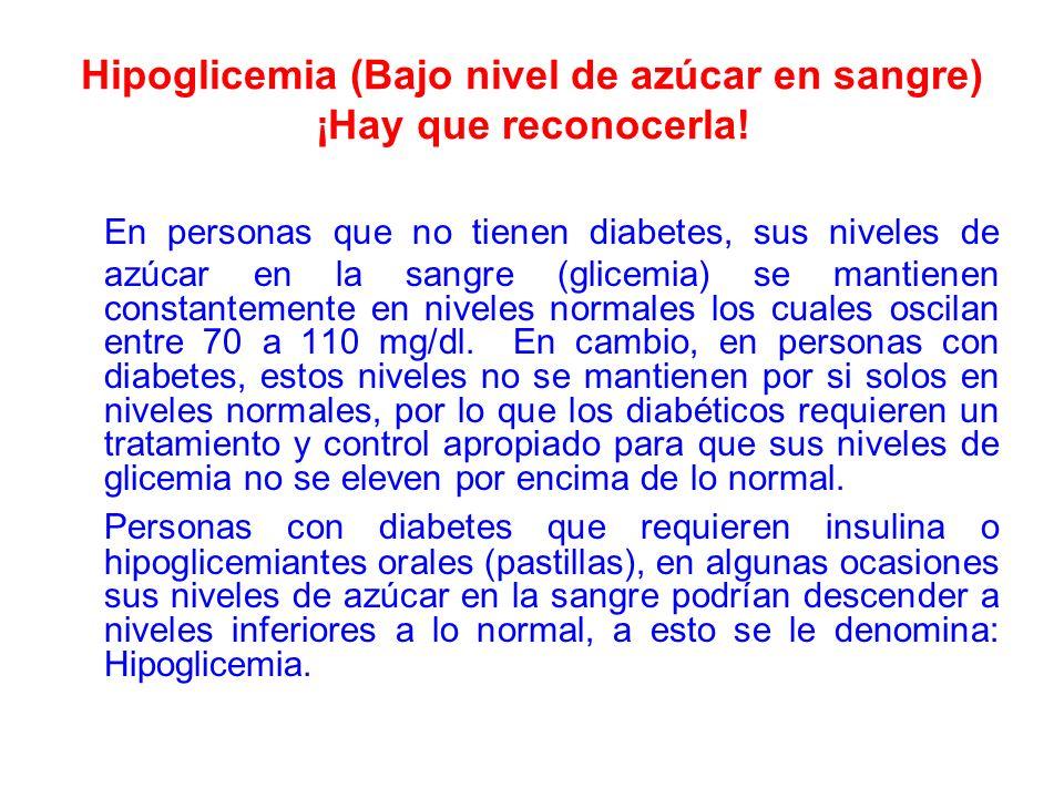 Hipoglicemia (Bajo nivel de azúcar en sangre) ¡Hay que reconocerla! En personas que no tienen diabetes, sus niveles de azúcar en la sangre (glicemia)