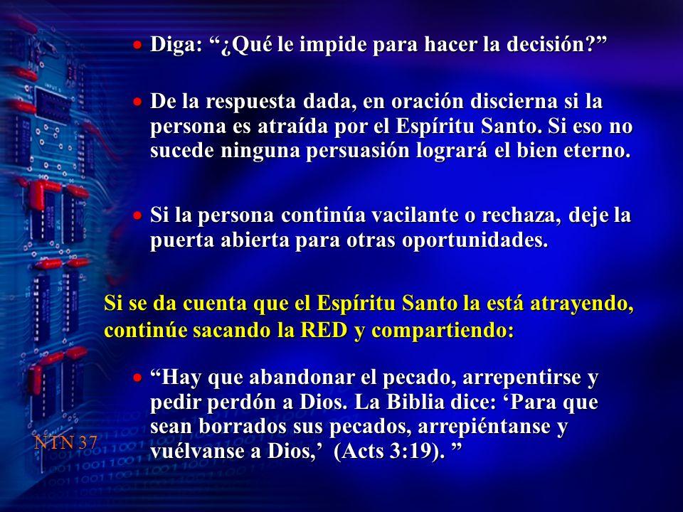 Si se da cuenta que el Espíritu Santo la está atrayendo, continúe sacando la RED y compartiendo: Diga: ¿Qué le impide para hacer la decisión? Diga: ¿Q
