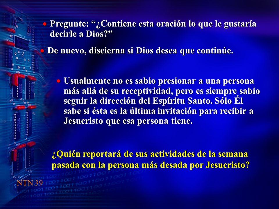 ¿Quién reportará de sus actividades de la semana pasada con la persona más desada por Jesucristo? Pregunte: ¿Contiene esta oración lo que le gustaría