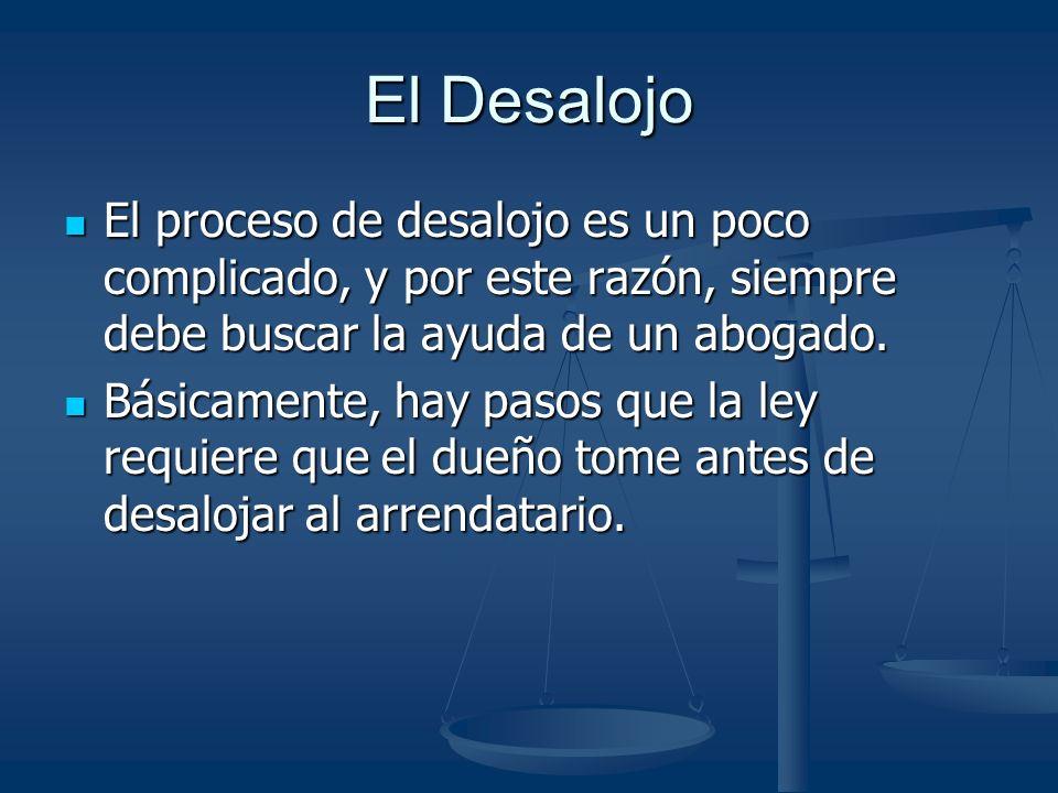 El Desalojo El proceso de desalojo es un poco complicado, y por este razón, siempre debe buscar la ayuda de un abogado.
