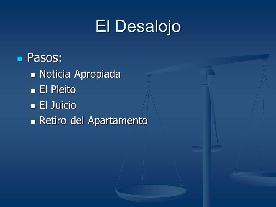 El Desalojo Pasos: Pasos: Noticia Apropiada Noticia Apropiada El Pleito El Pleito El Juicio El Juicio Retiro del Apartamento Retiro del Apartamento